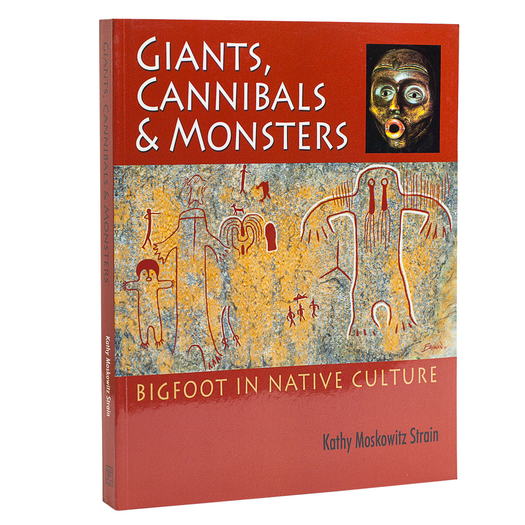 Giants, Cannibals and Monsters: Bigfoot in Native Culture by Kathy Strain - Sasquatch The Legend