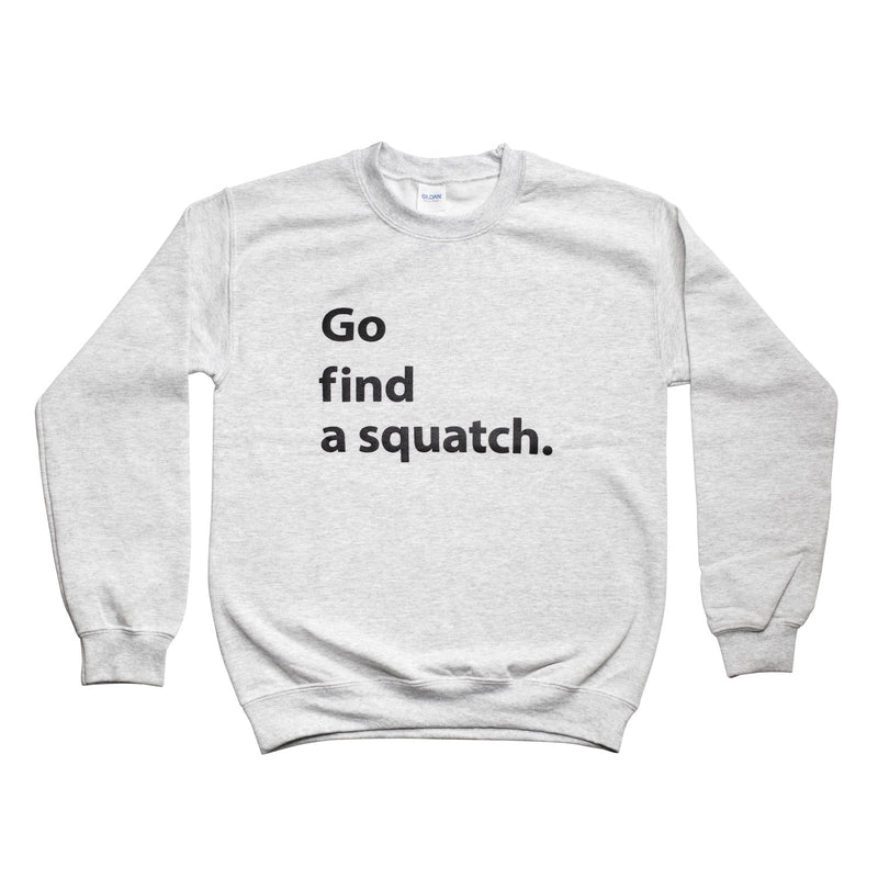 Go Find A Squatch Sweater - Sasquatch The Legend