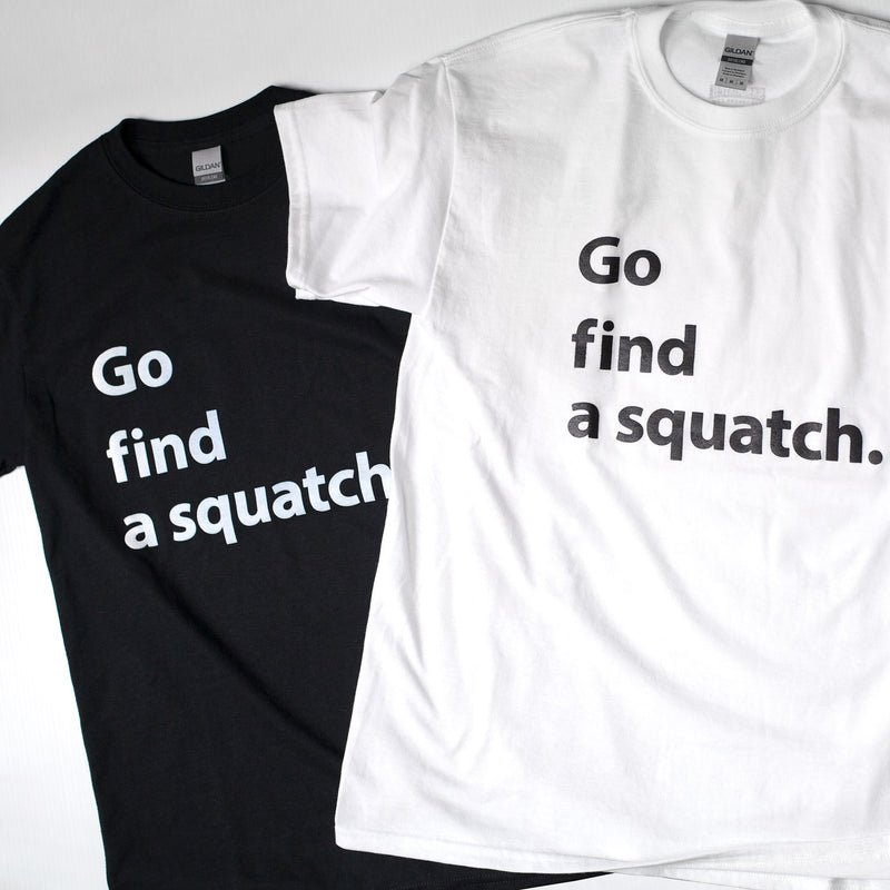 Go Find a Squatch T-Shirt - Sasquatch The Legend