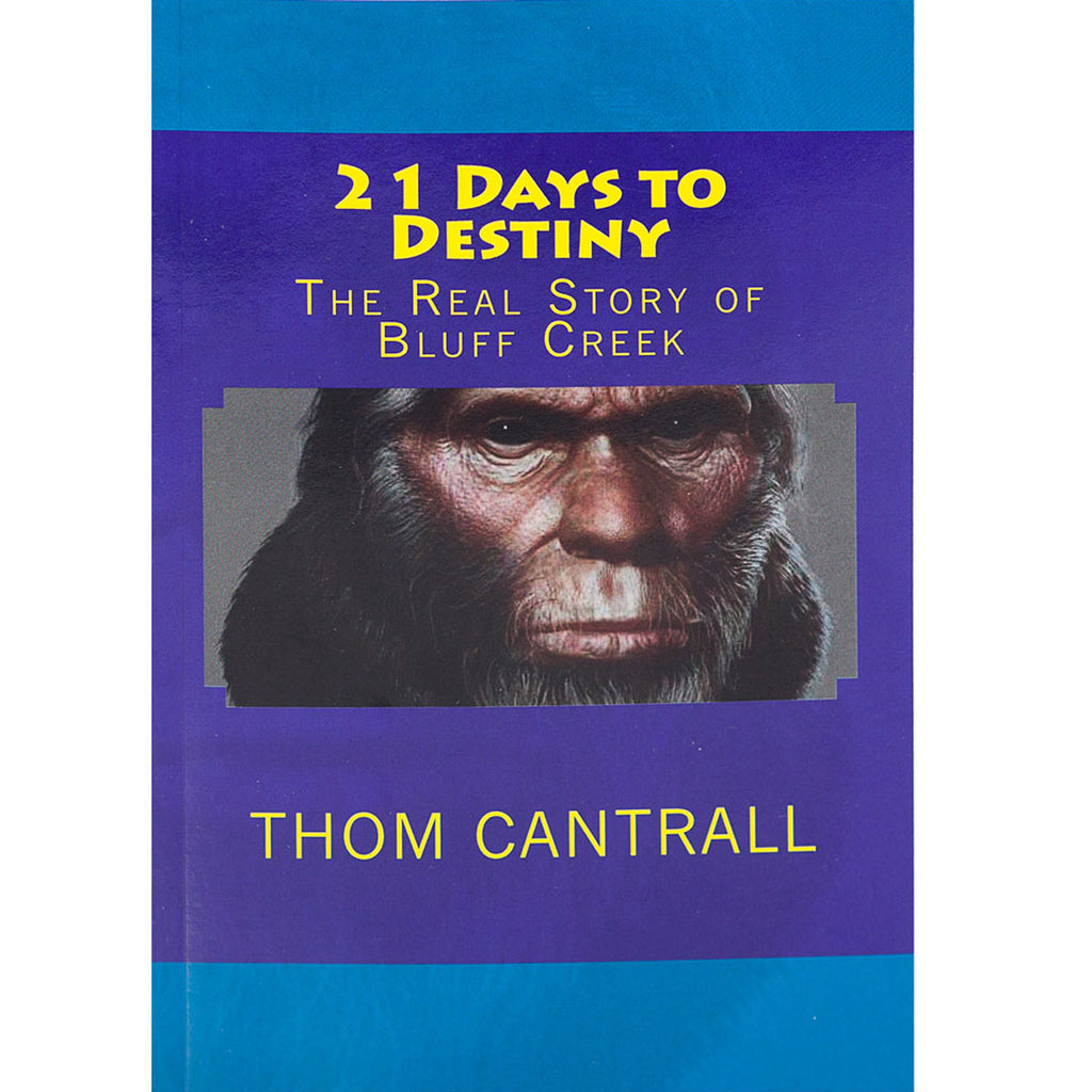 21 Days to Destiny: The Real Story of Bluff Creek - Sasquatch The Legend