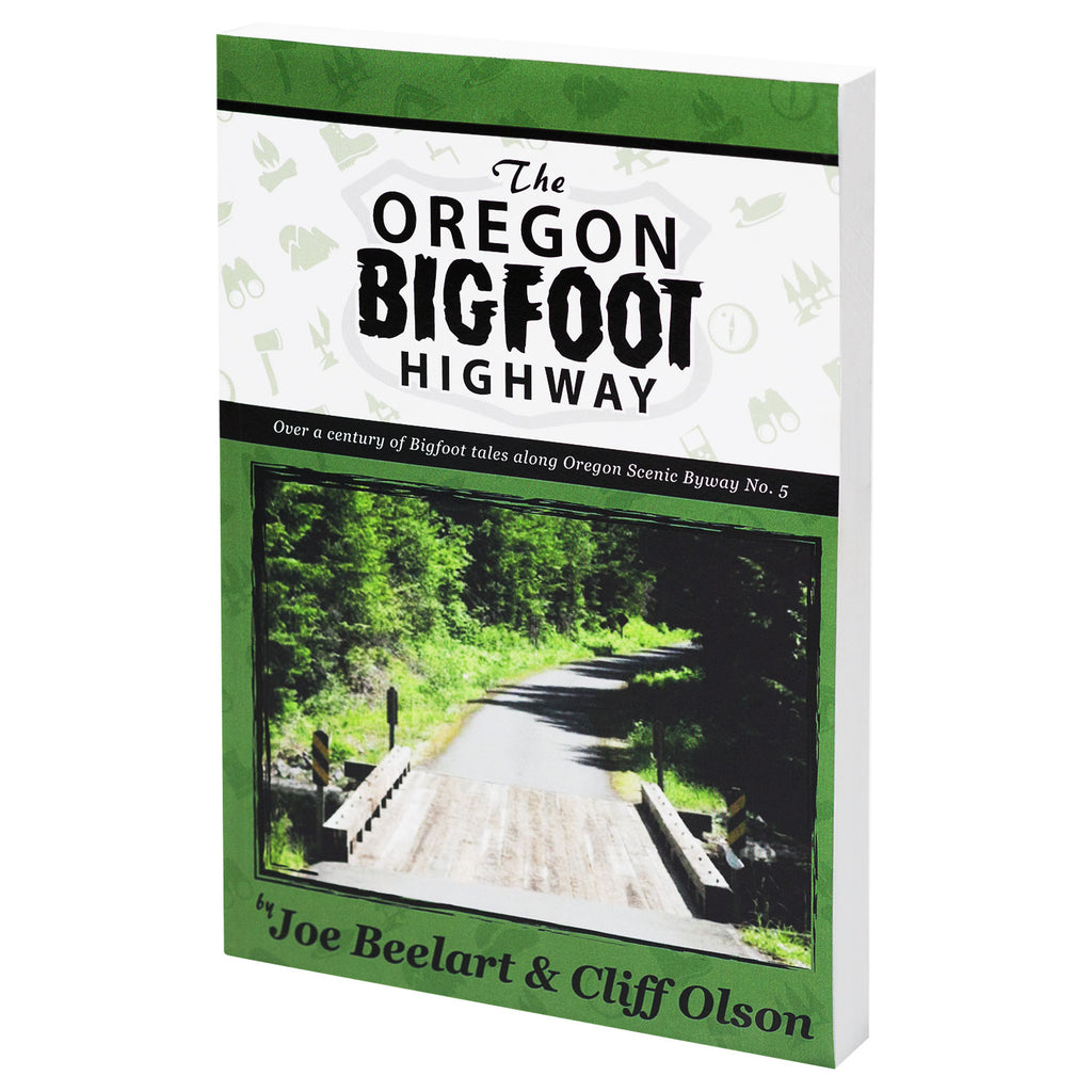 The Oregon Bigfoot Highway by Joe Beelart & Cliff Olson - Sasquatch The Legend