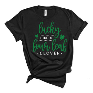 Lucky Like A Four Leaf Clover T-Shirt