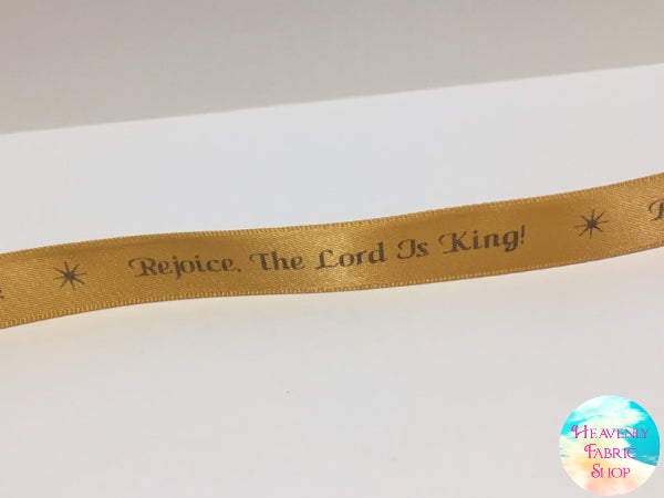 Rejoice The Lord Is King Gold 5/8inch Satin Ribbon