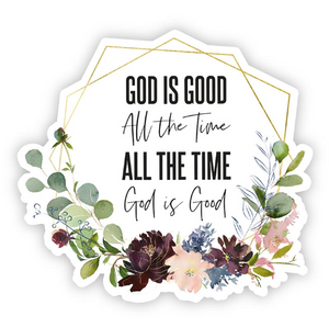 God is Good All the Time, All the Time God is Good Decal Sticker