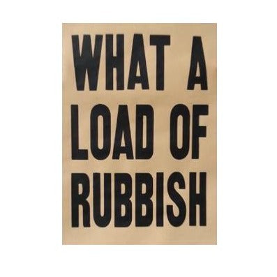 What A Load Of Rubbish A2 Screen Print