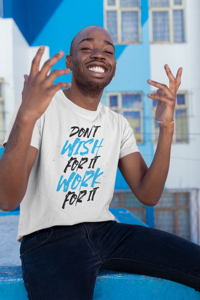 Don't Wish For It T-Shirt - Simply Unique Clothing Co.