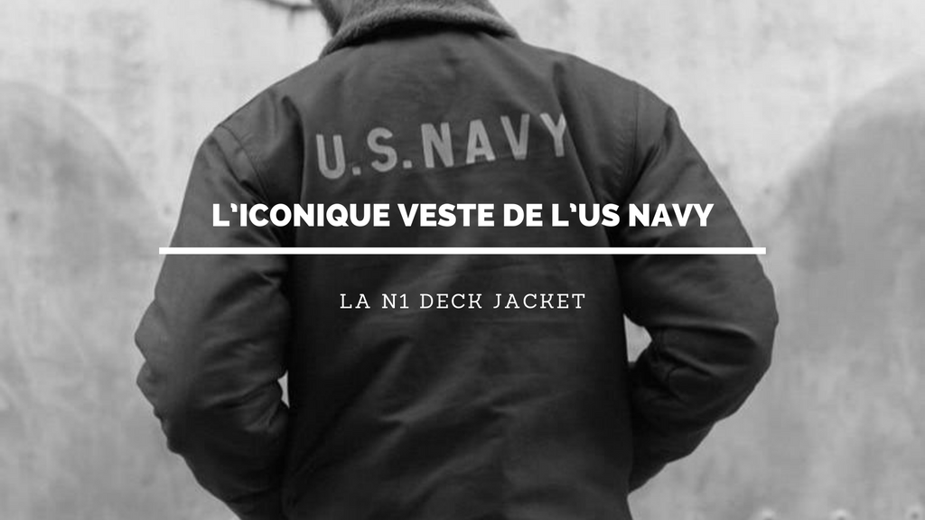 L'iconique veste de l'US Navy : la N1 Deck Jacket