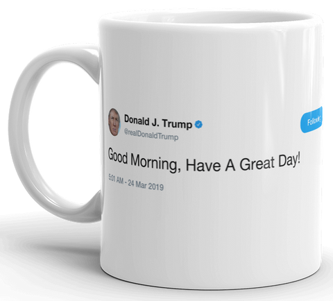 Trump - have a great day