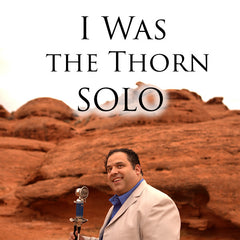 I Was the Thorn SOLO