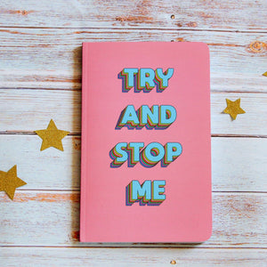 """Try And Stop Me"" Inspirational Lined Notebook"