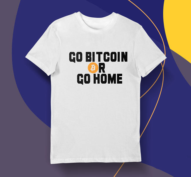 Go Bitcoin or Go Home
