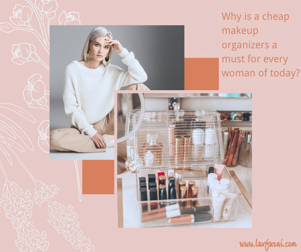 Why is LUXFURNI the only clear makeup organizer you will ever need?