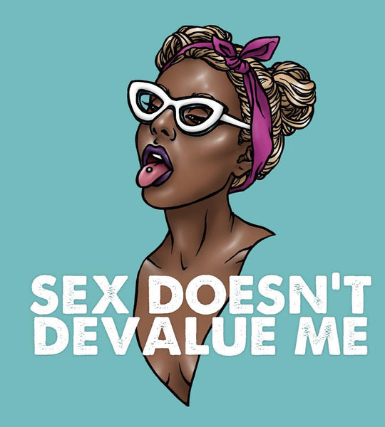 Sex Doesn't Devalue Me sex positive examples