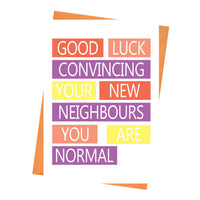 New Home Card, Housewarming Card, New House Card, House Warming Card - Good Luck Convincing Your New Neighbours Greeting Card