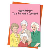 Golden Girls Birthday Card, Funny Birthday Card, Blanche, Rose, Dorothy, Sophia Card - Happy Birthday To A Pal and a Confidant Greeting Card