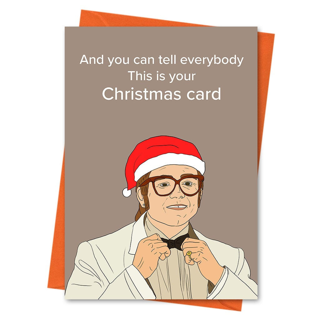 Elton John Christmas Card, Funny Christmas Card, Elton John Card, - You Can Tell Everybody This Is Your Christmas Card Greeting Card