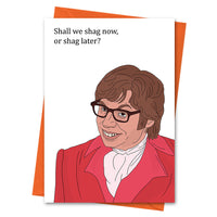 Funny Anniversary Card, Austin Powers Funny Love Card, Valentine Card, Mike Myers Card - Shall We Shag Now or Shag Later Greeting Card