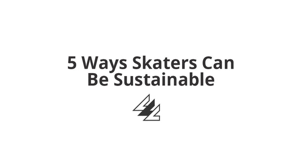 5 Ways Skaters Can Be Sustainable
