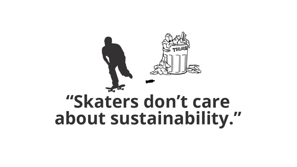"""Skaters Don't Care About Sustainability"""