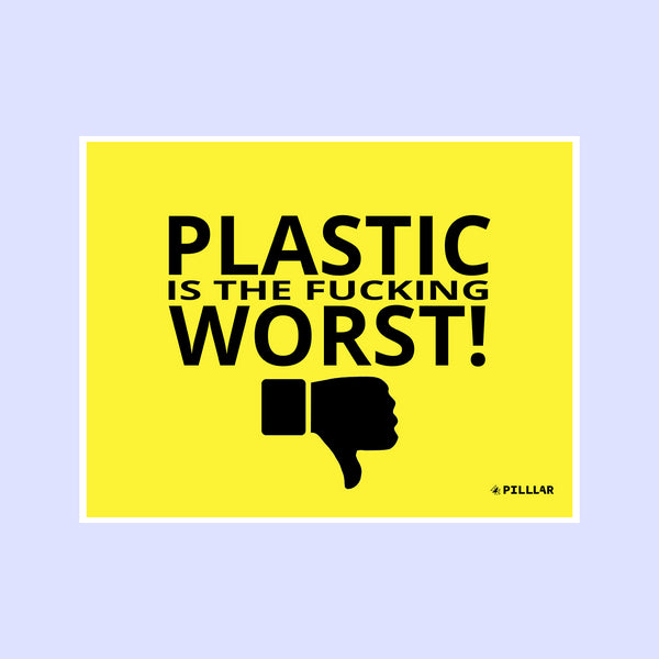 Plastic is the Fucking Worst Print - PILLLAR Skateboards