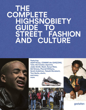 Incomplete: Highsnobiety Guide to Street Fashion and Culture