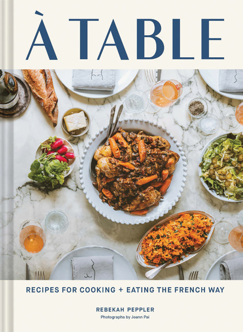Á Table: Recipes for Cooking & Eating the French Way