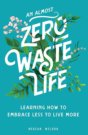 Almost Zero Waste Life: Learning How to Embrace Less to Live More