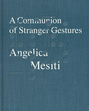 Angelica Mesiti: A Communion of Stranger Gestures