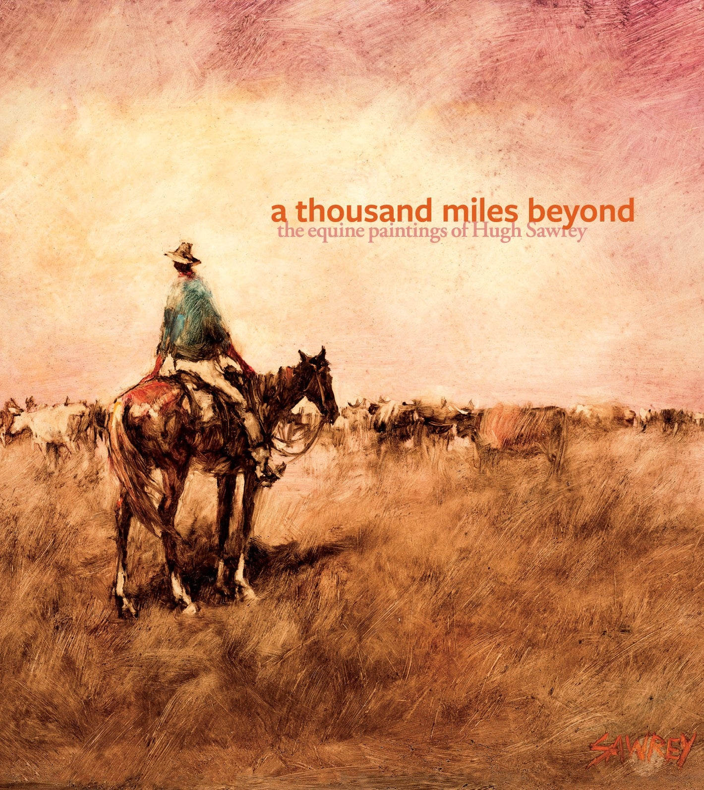 Thousand Miles Beyond: The Equine Paintings of Hugh Sawrey