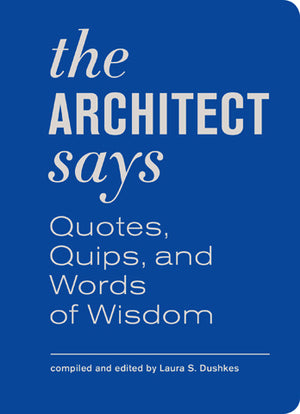 Architect Says: Quotes, Quips, and Words of Wisdom