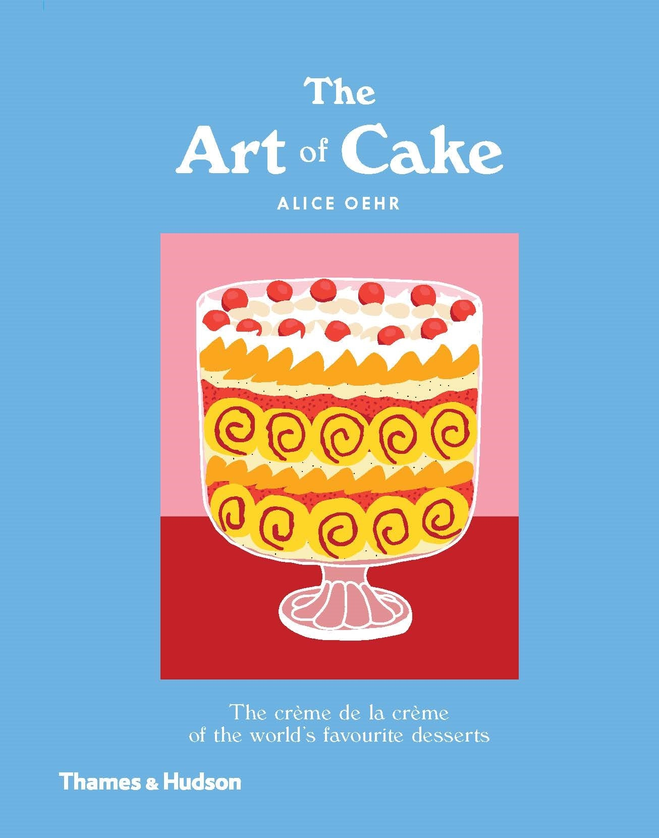 Art of Cake: The Creme de la Creme of the World's Favourite Desserts