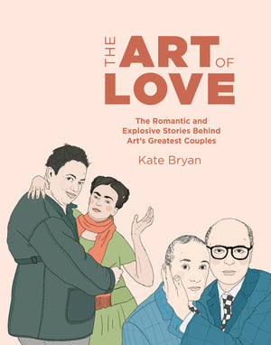 Art of Love: The Romantic Couplings Behind the World's Greatest Artworks