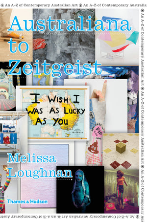 Australiana to Zeitgeist: The A-Z of Contemporary Australian Art