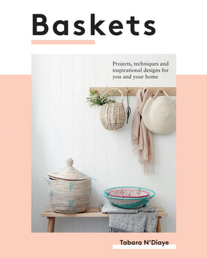 Baskets: Projects, Techniques and Inspirational Designs For You and Your Home