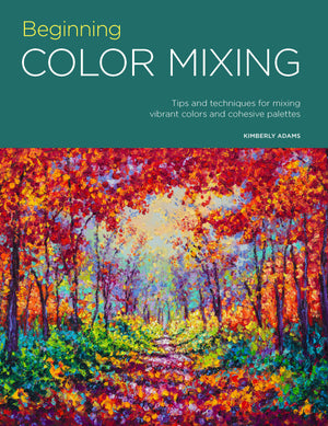 Beginning Color Mixing: Tips and Techniques for Mixing Vibrant Colors and Cohesive Palettes