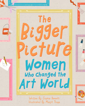 Bigger Picture: Women Who Changed the Art World