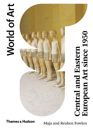 Central and Eastern European Art Since 1950: World of Art