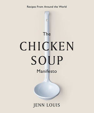 Chicken Soup Manifesto Recipes From Around the World