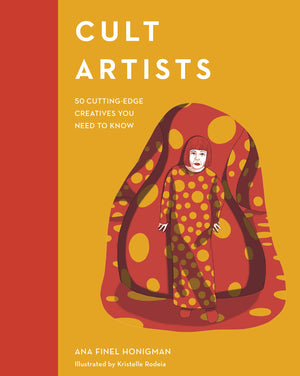 Cult Artists: 50 Cutting-Edge Creatives You Need to Know