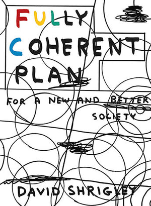 David Shrigley: Fully Coherent Plan