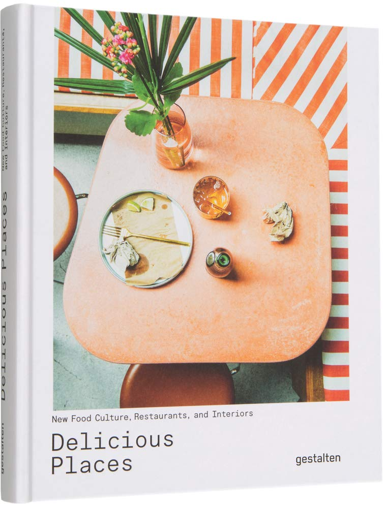 Delicious Places: New Food Culture, Restaurants, and Interiors
