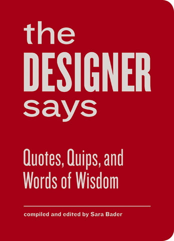 Designer Says: Quotes, Quips, and Words of Wisdom