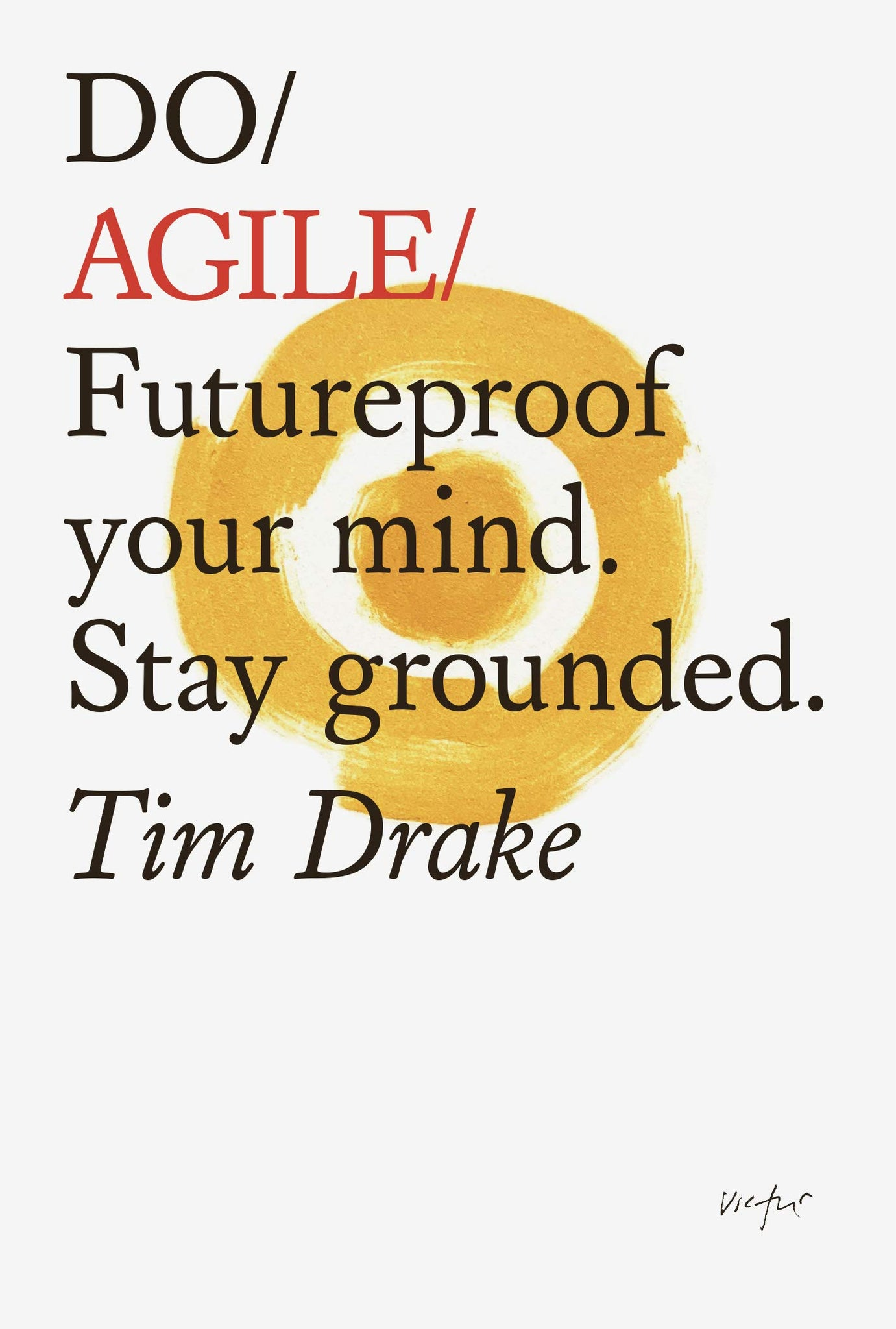 Do Agile: Futureproof Your Mindset. Stay Grounded