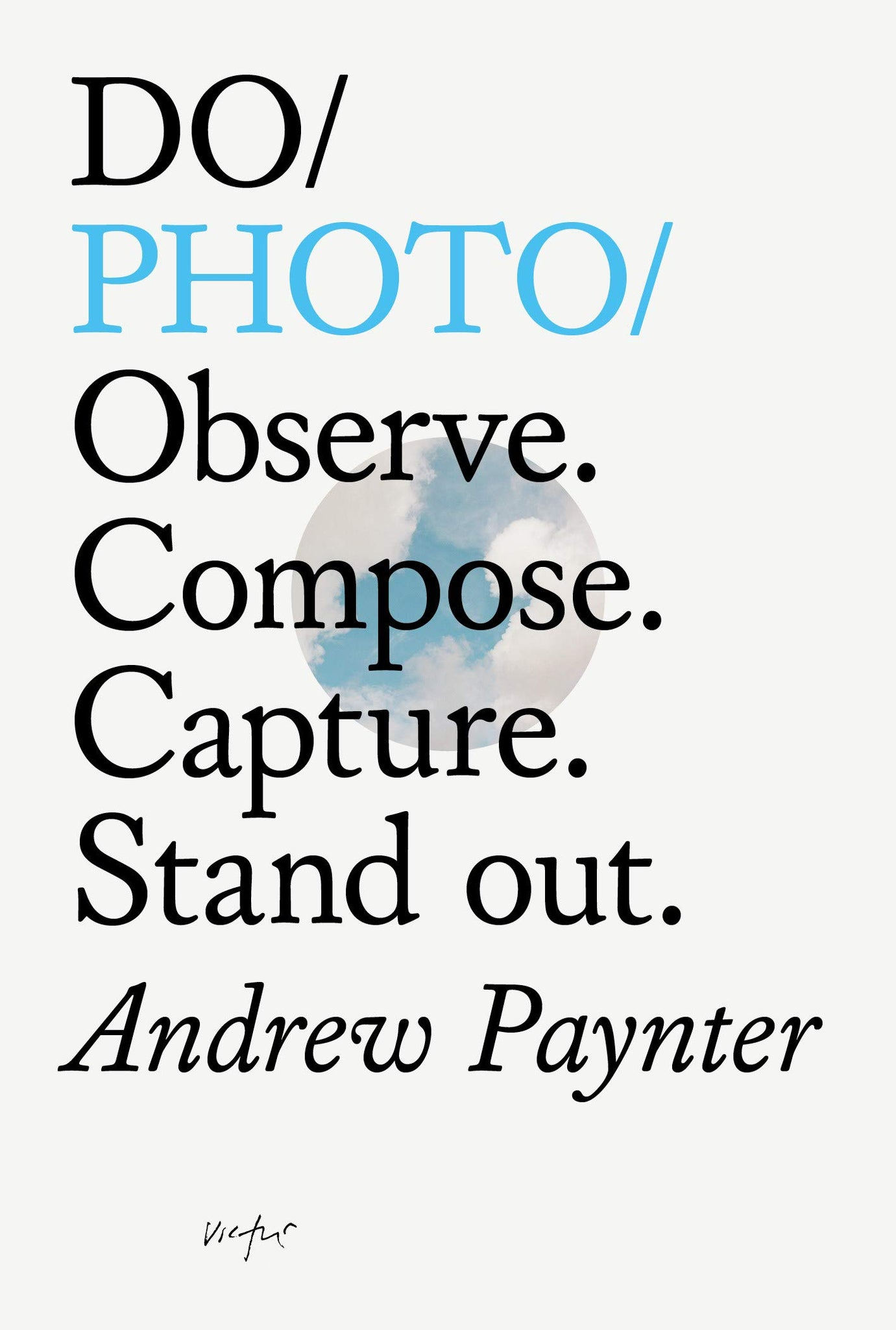 Do Photo: Observe. Compose. Capture. Stand Out.