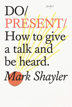Do Present: How to Give a Talk Like You've Always Wanted To
