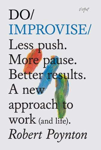 Do Improvise: Less Push. More Pause. Better Results.