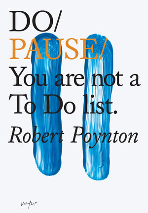 Do Pause: You are Not a To Do List