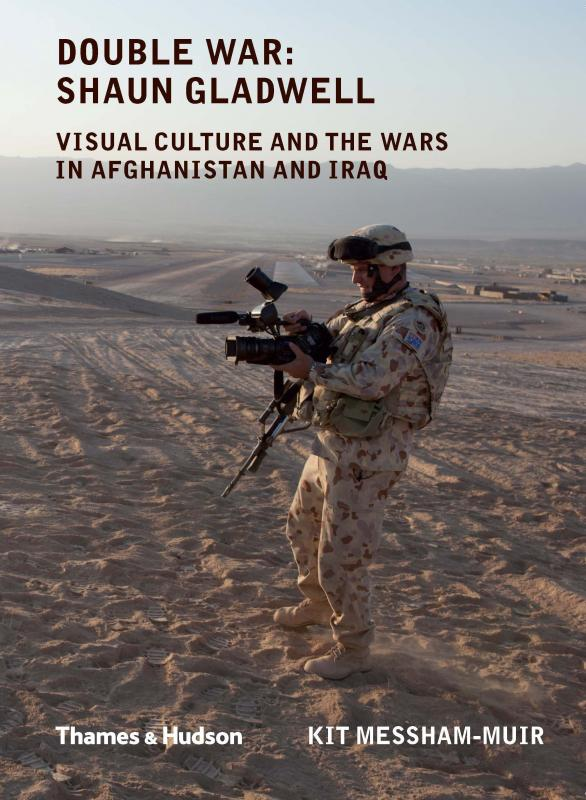 Double War: Shaun Gladwell: Visual Culture and the Wars in Afghanistan and Iraq