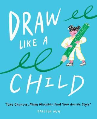Draw Like a Child, Take Chances, Make Mistakes, Find Your Artistic Style