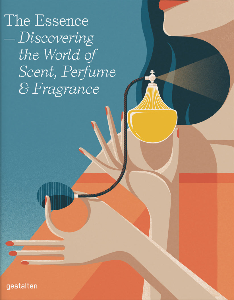 Essence: Discovering the World of Scent, Perfume and Fragrance